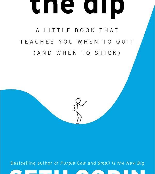 The Dip. El libro que te ayudará a reconocer y superar el abismo.