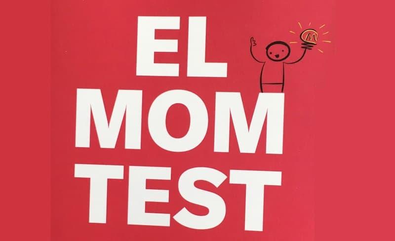 Como entrevistar clientes y evitar que te mientan. The Mom Test.