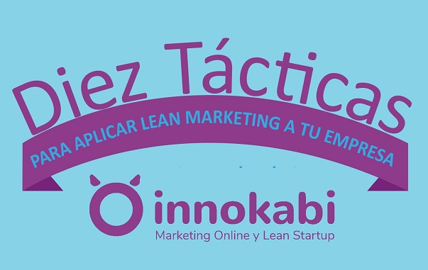 10 Tácticas de Lean Marketing para Startups aplicables a tu empresa