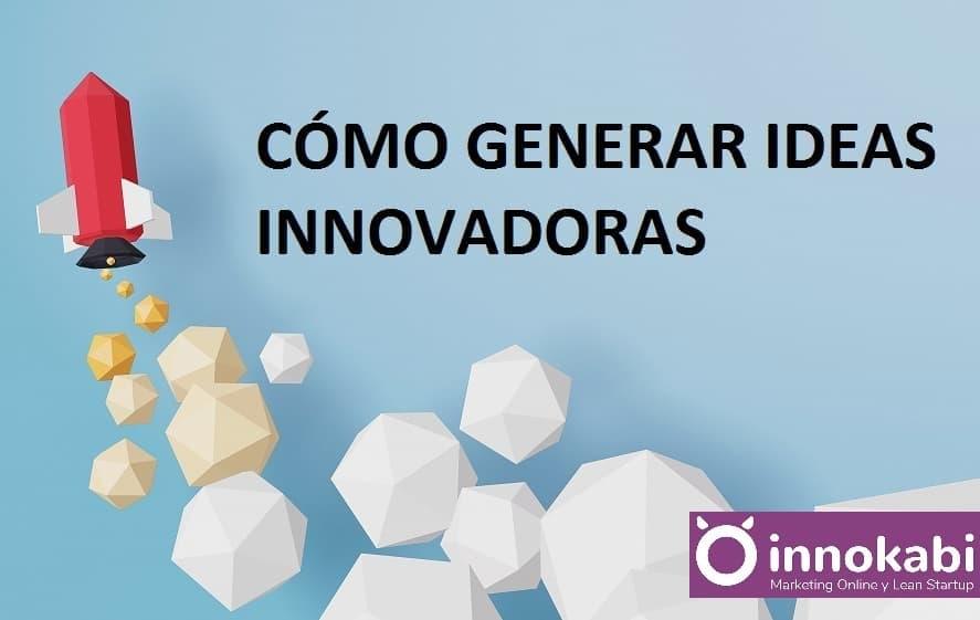 Cómo generar ideas innovadoras blog Innokabi