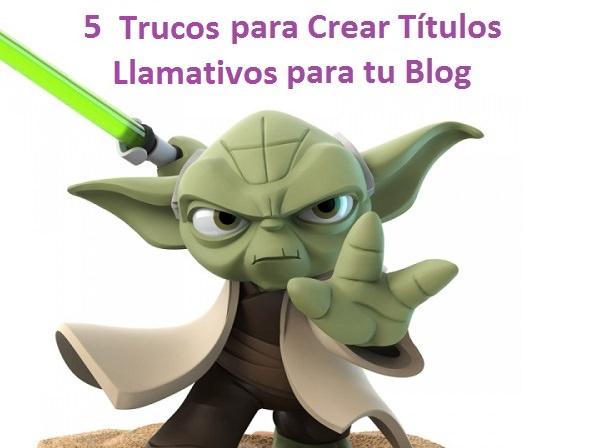Trucos para crear titulos llamativos para tu blog yoda
