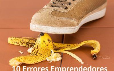 Los 10 Errores Emprendedores más Desastrosos que Puedes Cometer