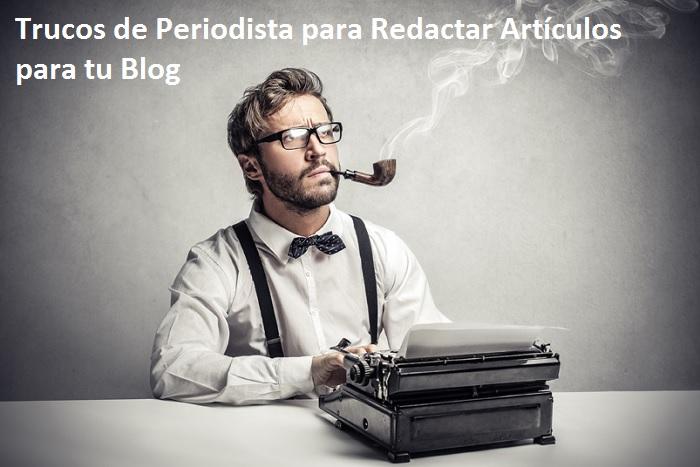 Trucos periodista redactar articulos blog