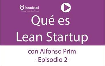 Episodio 2: Qué es Lean Startup y cómo te ayuda a emprender