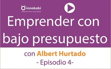 Episodio 4: Cómo arrancar un proyecto con poco presupuesto con Albert Hurtado
