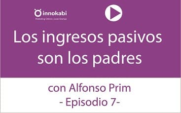 Episodio 7: Los ingresos pasivos son los padres