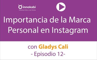 Episodio 12: La importancia de la Marca Personal en Instagram con Gladys Cali