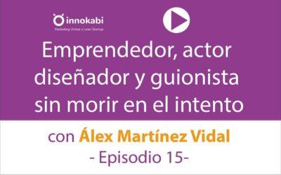 Episodio 15: Entrevista a Álex Martínez Vidal. Emprendedor, diseñador, guionista y actor