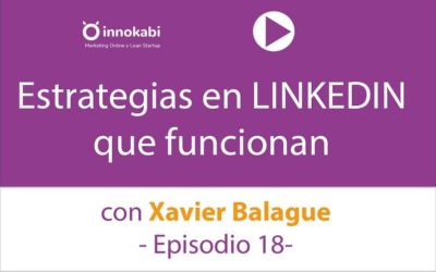 Episodio 18: Exprimimos Linkedin con Xavi Balague