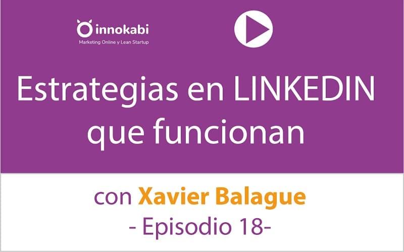 Episodio 18: Exprimimos Linkedin con Xavi Balague