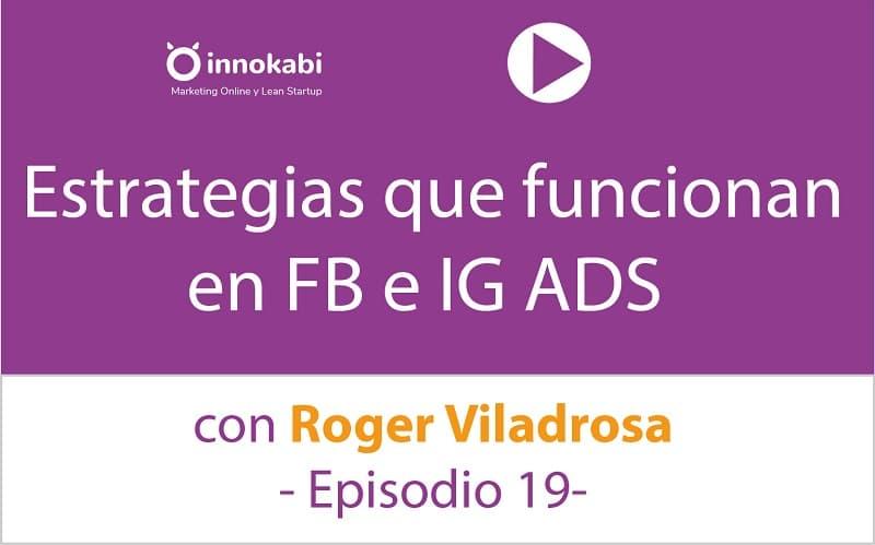 Episodio 19: FB e IG Ads con Roger Viladrosa. Las claves para lanzar campañas como un Pro