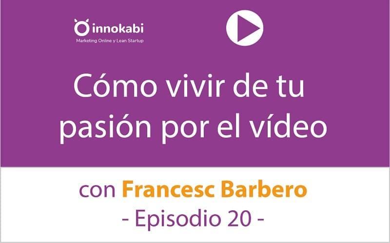 Episodio 20: Vivir de la pasión por el vídeo con Francesc Barbero