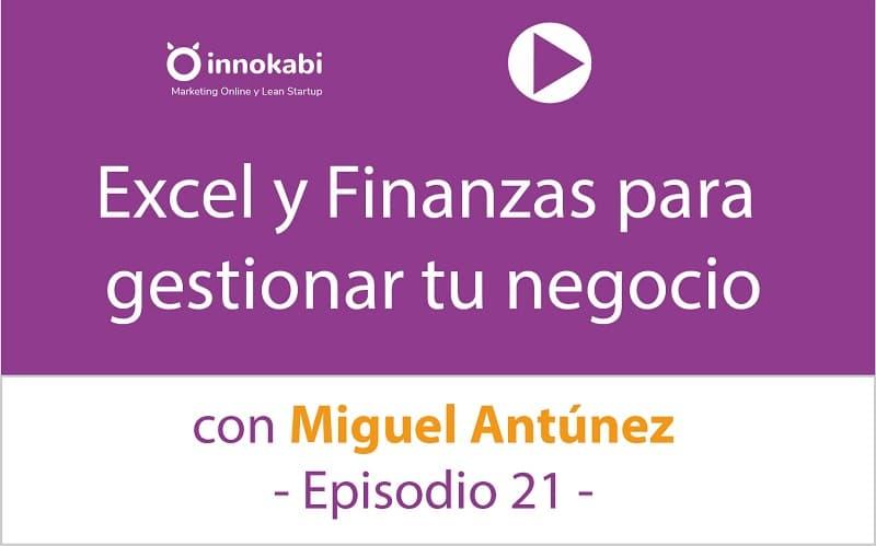 Episodio 21: Excel y Finanzas para tu negocio con Miguel Antúnez
