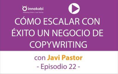 Episodio 22: Cómo escalar un negocio de Copywriting con Javi Pastor