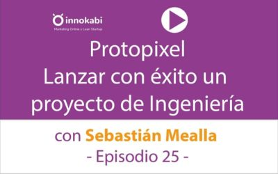 Episodio 25: Cómo lanzar Protopixel (ingeniería lumínica) con Sebastián Mealla