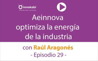 Ep 29: Aeinnova con Raúl Aragonés ingeniería para optimizar la energía consumida en la industria