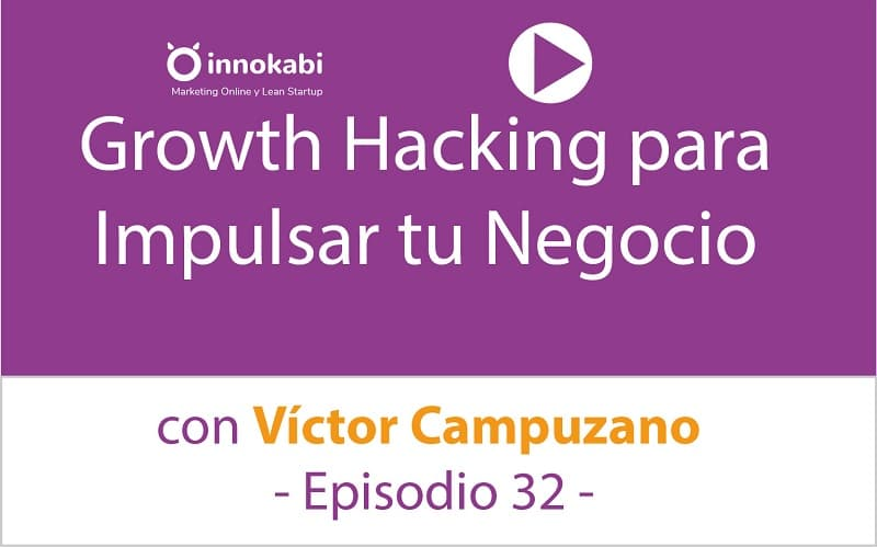 Growth Hacking para lanzar tu Negocio con Víctor Campuzano – Podcast Innokabi