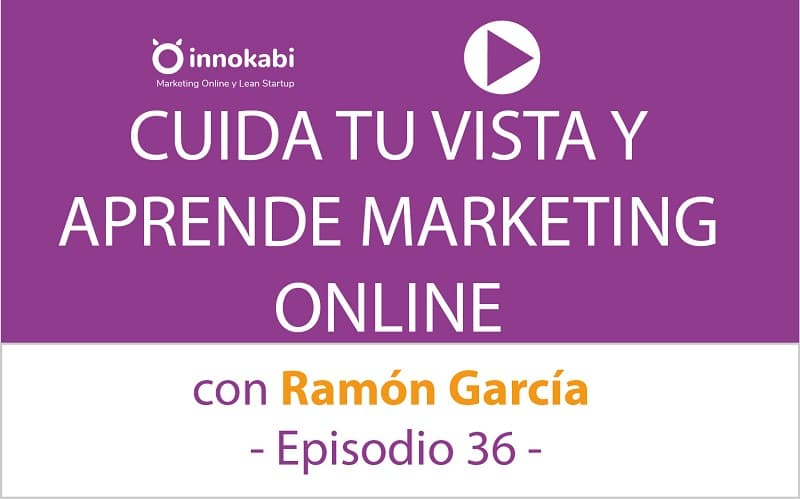 Cuida tu vista y aprende Marketing online con Ramón García – Ep 36 podcast Innokabi