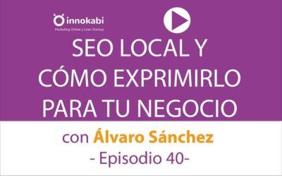 Cómo Exprimir el SEO Local para tu Negocio con Álvaro Sánchez – Ep 40 podcast Innokabi