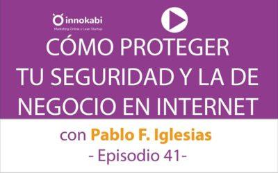 Cómo Proteger tu Negocio y tu reputación online con Pablo F. Iglesias – Ep 41 Podcast Innokabi