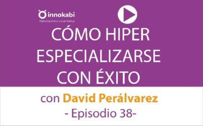 Cómo hiperespecializarse con David Perálvarez – Ep 38 podcast Innokabi