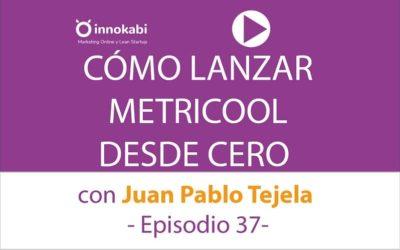 Cómo crear Metricool desde Cero con Juan Pablo Tejela – Ep 37 podcast Innokabi