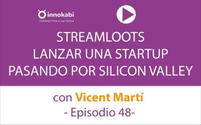 Streamloots con Vicent Martí. Emprender pasando por Silicon Valley – Ep 48 Podcast Innokabi