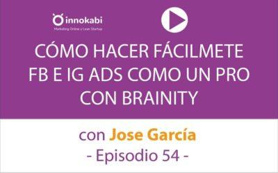 Brainity para lanzar campañas de FB e IG Ads como un Pro. Entrevista a Jose García – Ep 54 Podcast Innokabi