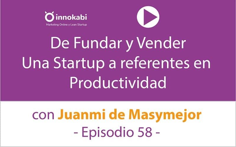 De fundar y vender una Startup a Expertos en Productividad – Ep 58 Podcast Innokabi