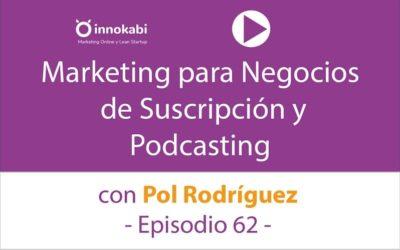 Marketing para negocios de suscripción y Aprender «haciendo» con Pol Rodríguez – Ep 62