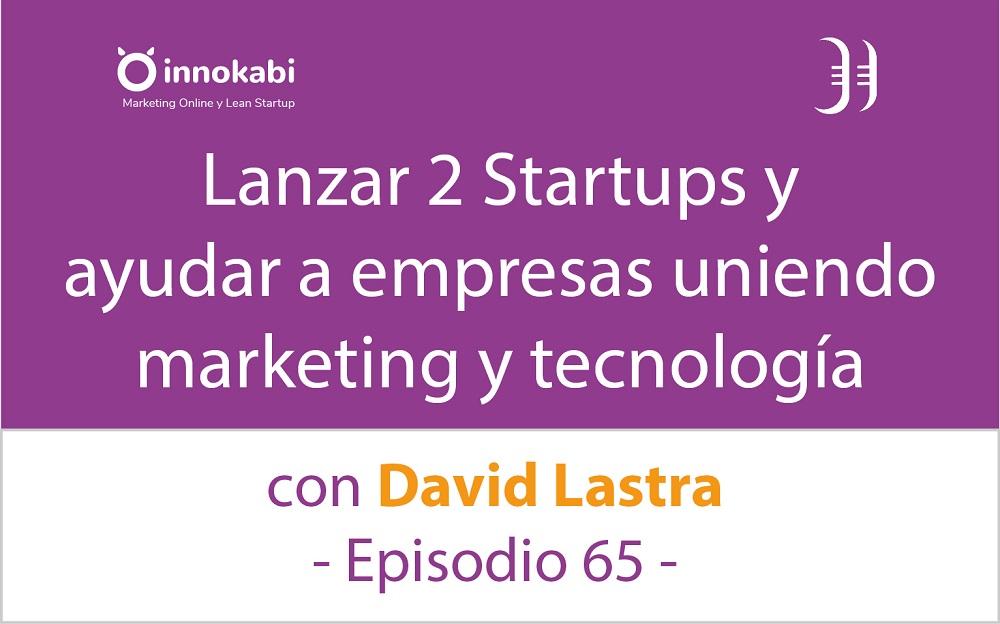 Lanzar 2 Startups y Ayudar gracias al Martech 🎤 Entrevista a David Lastra – Episodio 65 Podcast Innokabi