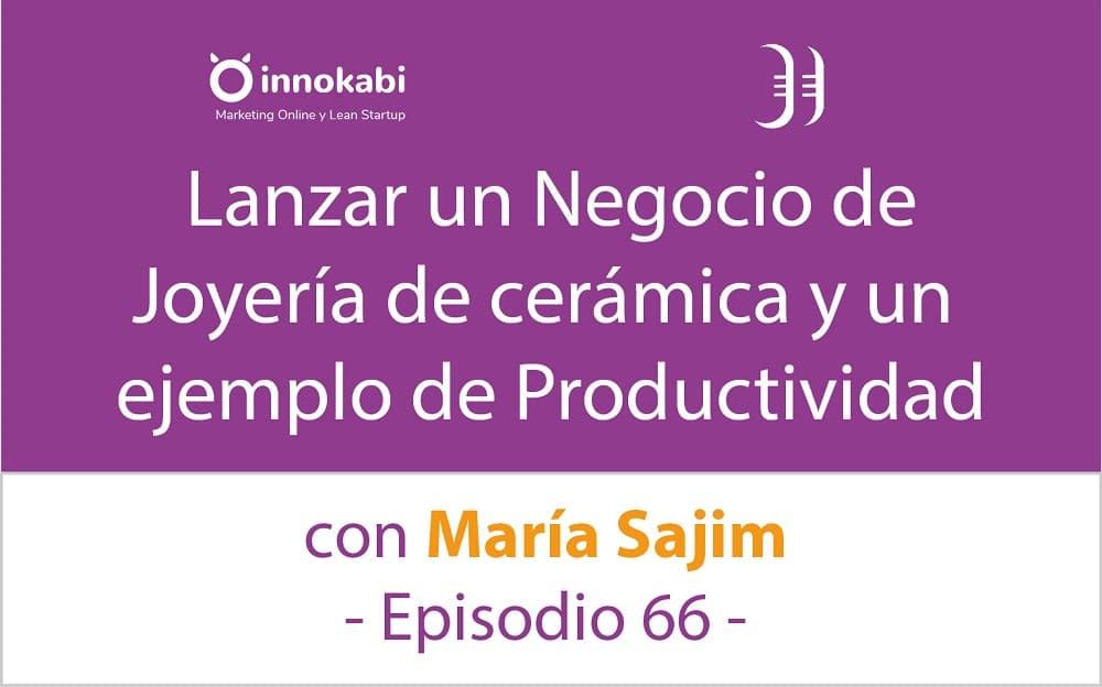 Joyería de cerámica y Productividad 🎤 Entrevista María Sajim – Episodio 66 Podcast Innokabi