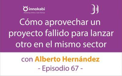 Aprender del Error y volver a Emprender 🎤 Entrevista a Alberto Hernández – Episodio 67 Podcast Innokabi