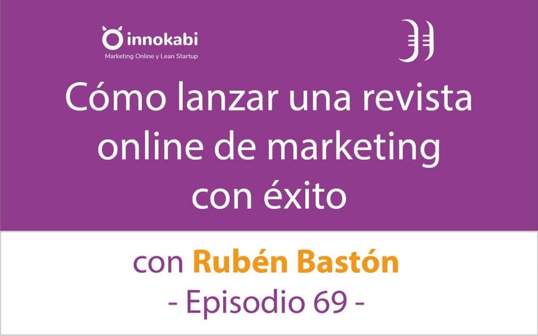 Cómo lanzar una Revista Online 🎤 Entrevista a Rubén Bastón de Marketing4ecommerce – Episodio 69 Podcast Innokabi