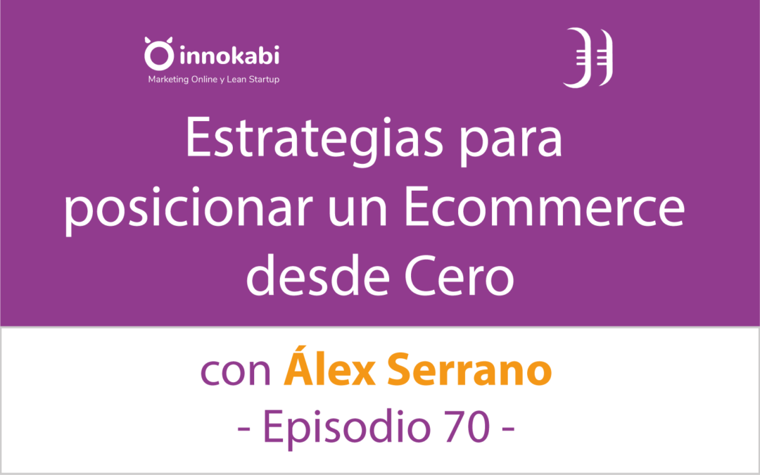 Cómo Posicionar un Ecommerce desde cero 🎤 Entrevista a Álex Serrano – Episodio 70 Podcast Innokabi