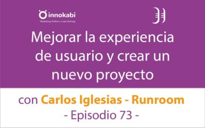 Mejorar la Experiencia de usuario 🎤 Entrevista a Carlos Iglesias Runroom – Episodio 73 Podcast Innokabi