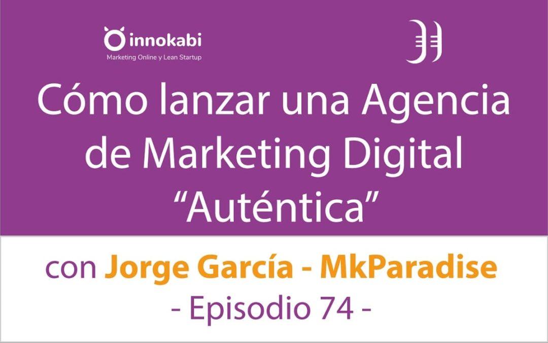 Crear una agencia digital y Tips de MK Online 🎤 Entrevista a Jorge García – Episodio 74 Podcast Innokabi