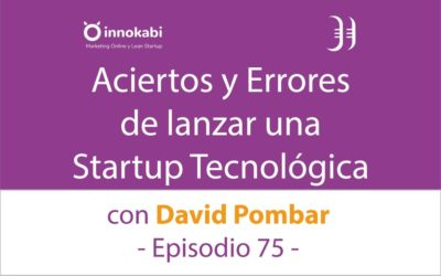 Aciertos y Errores de crear una Startup 🎤 Entrevista a David Pombar – Episodio 75 Podcast Innokabi