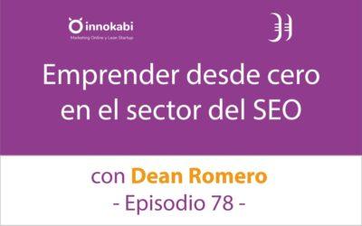 Emprender desde Cero en SEO 🎤 Entrevista a Dean Romero – Episodio 78 Podcast Innokabi
