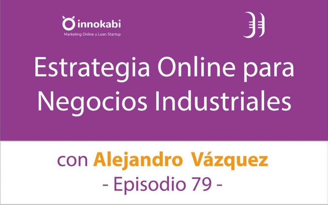 Estrategia online para Negocios Industriales 🎤 Entrevista a Alejandro Vázquez – Episodio 79 Podcast Innokabi