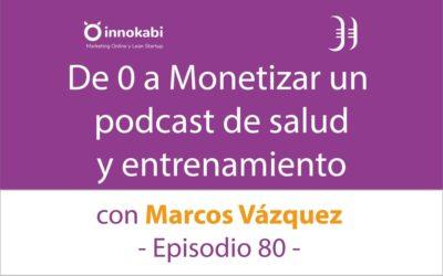De 0 a Monetizar un Podcast 🎤 Entrevista a Marcos Vázquez – Episodio 80 Podcast Innokabi