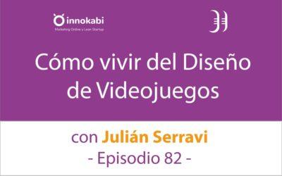 De profesión; «Diseñador de Videojuegos» 🎤 Entrevista a Julián Serravi – Episodio 82 Podcast Innokabi