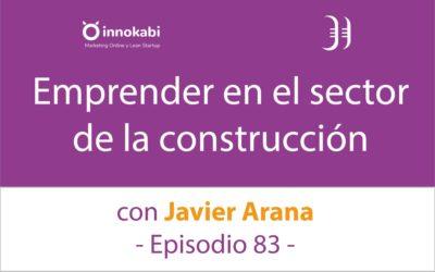 Emprender en la Construcción 🎤 Entrevista a Javier Arana (Mitark) – Episodio 83 Podcast Innokabi