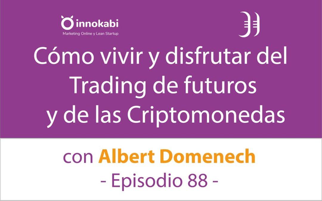 Trading de Futuros y criptomonedas 🎤 Entrevista a Albert Domenech – Episodio 88 Podcast Innokabi
