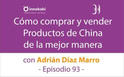 Cómo comprar y vender productos de China 🎤 Entrevista a Adrián Díaz Marro – Episodio 93 Podcast Innokabi
