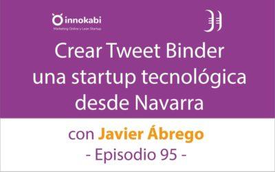 Crear una startup tecnológica; Tweet Binder  🎤 Entrevista a Javier Ábrego – Episodio 95 Podcast Innokabi