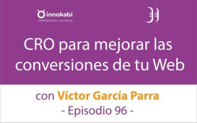 CRO: Mejorar las conversiones de tu web  🎤 Entrevista a Víctor García Parra – Episodio 96 Podcast Innokabi
