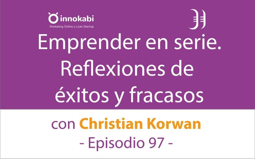 Emprender en serie. Aprendizajes de éxitos y fracasos 🎤 Entrevista a Christian Korwan – Episodio 97 Podcast Innokabi
