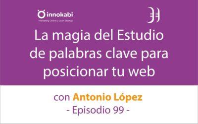 Estudio de palabras Clave: La espada láser del guerrero del SEO 🎤 Entrevista a Antonio López – Episodio 99 Podcast Innokabi