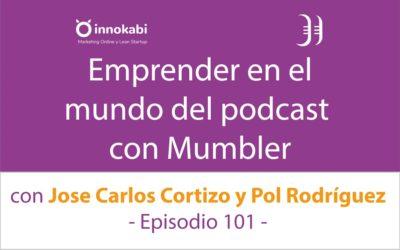 Emprender en el mundo podcast con Mumbler 🎤 Entrevista a Corti y a Pol Rodríguez – Episodio 101 Podcast Innokabi